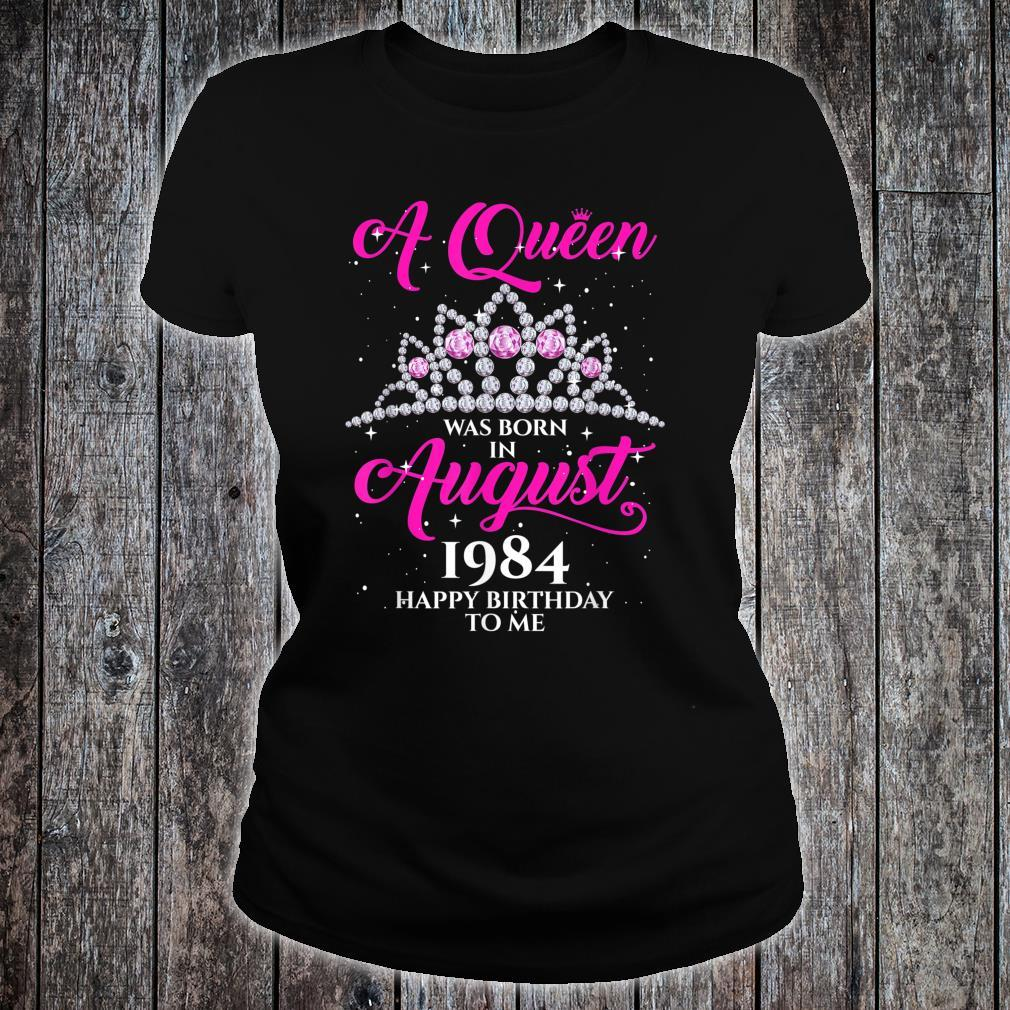 A Queen Was Born In AUGUST 1984 Happy Birthday To Me Shirt ladies tee