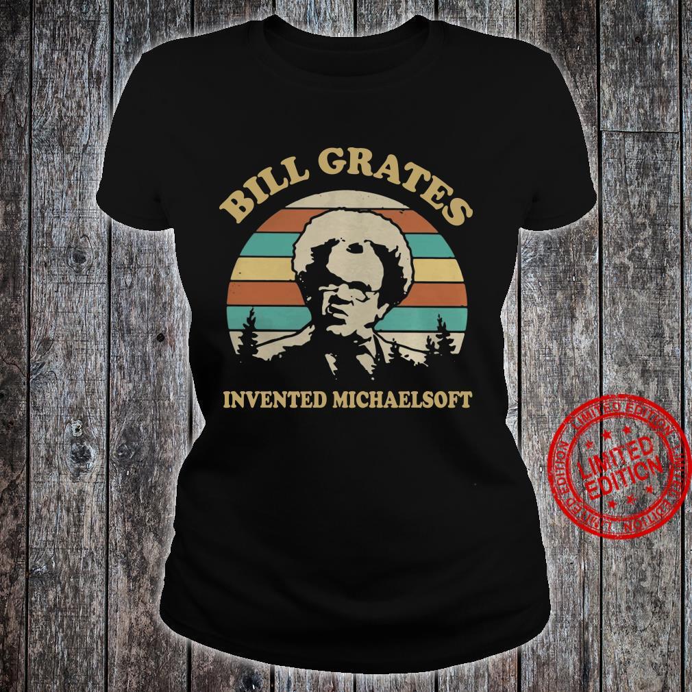 Bill Grates Invented Michaelsoft kid shirt ladies tee