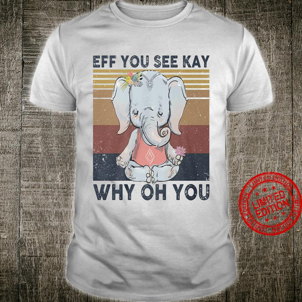Elephant Eff You See Kay Why On You Shirt