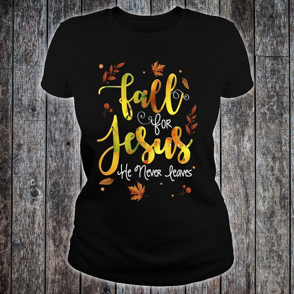 Fall For Jesus He Never Leaves Shirt ladies tee