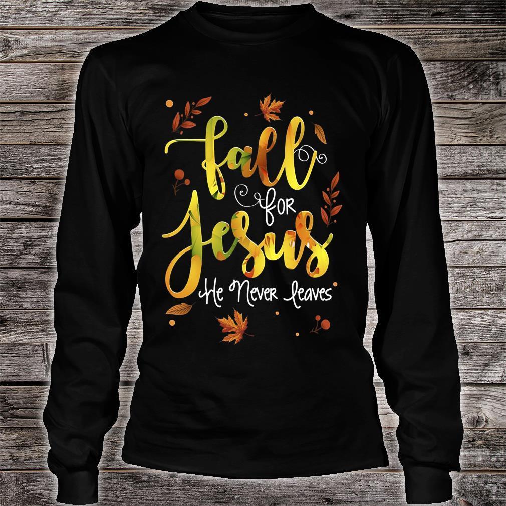 Fall For Jesus He Never Leaves Shirt long sleeved