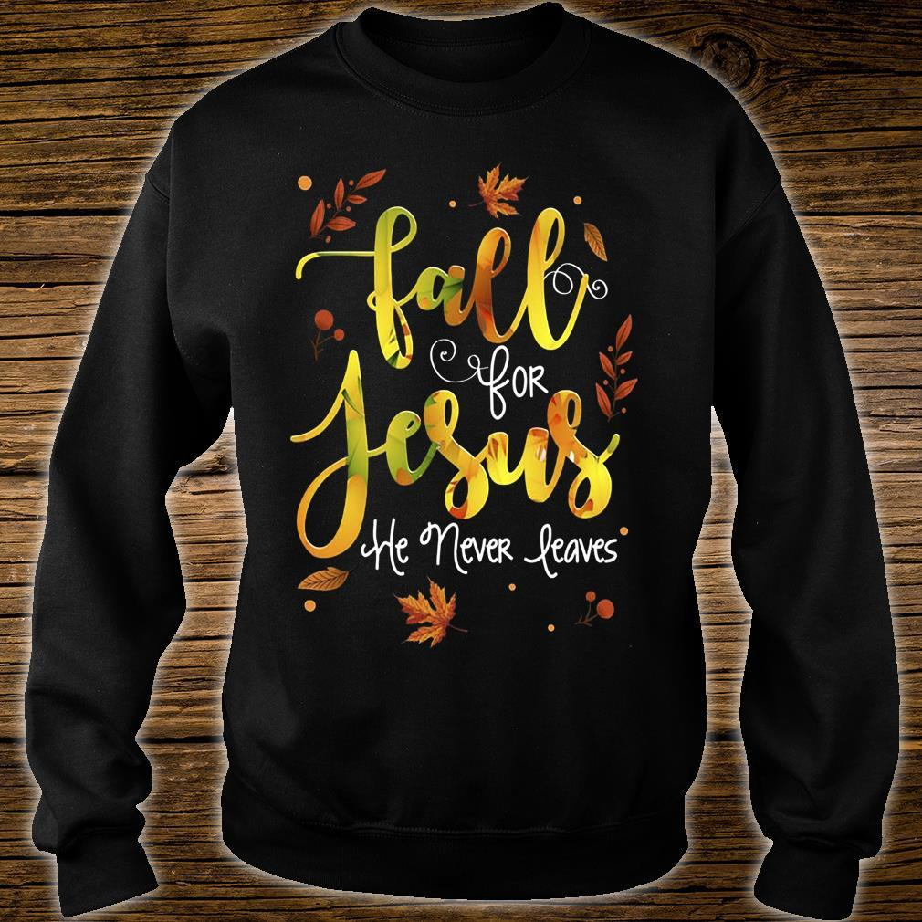 Fall For Jesus He Never Leaves Shirt sweater