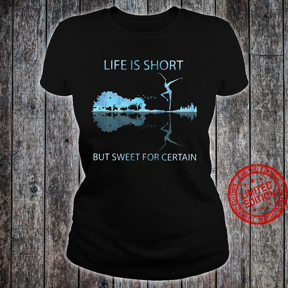 Guitar life is short but sweet for certain shirt ladies tee