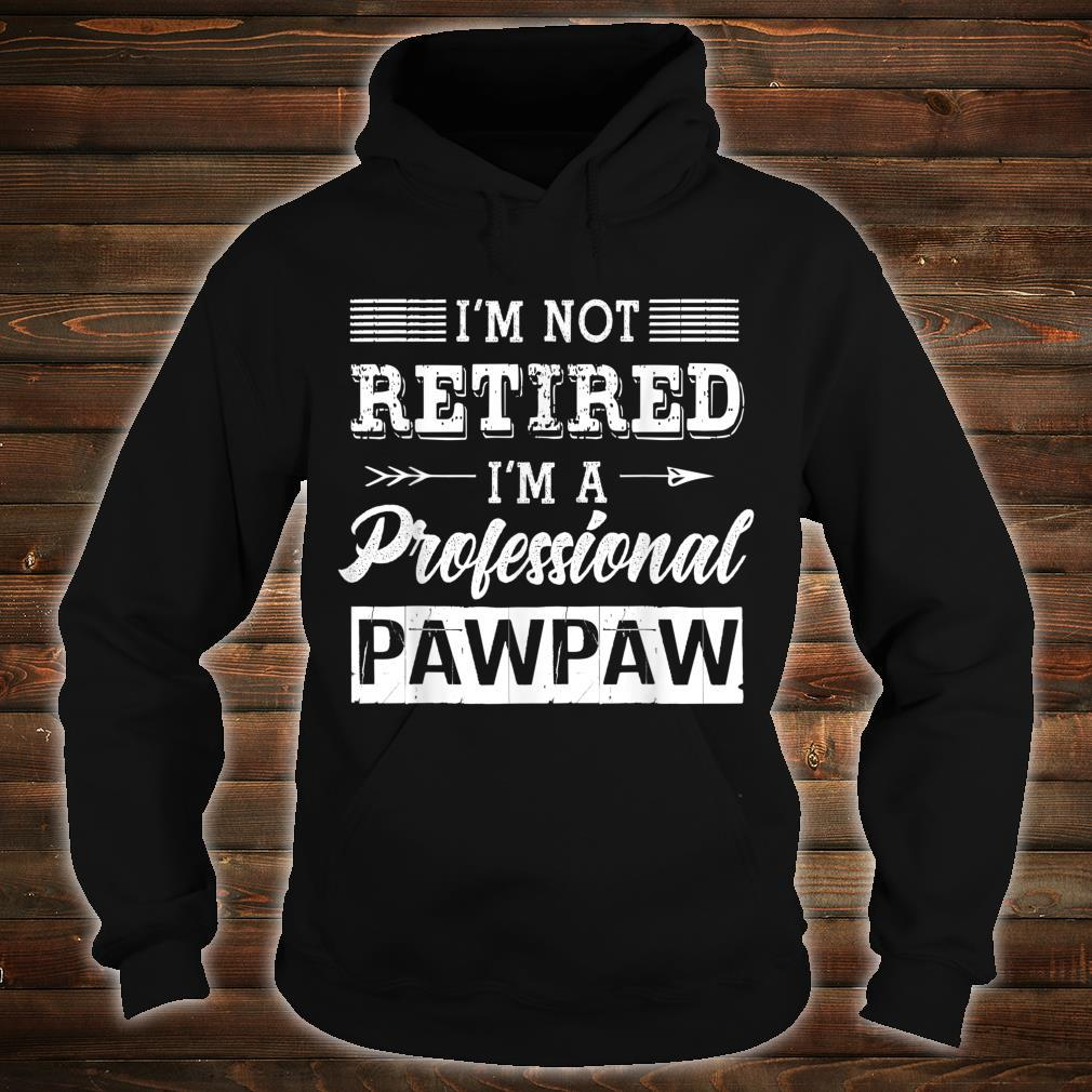 I'm Not Retired I'm A Professional Pawpaw Shirt Father Day Shirt hoodie