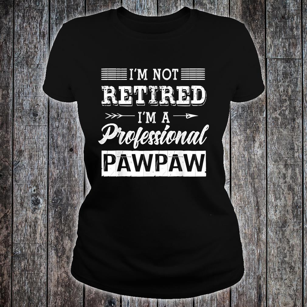I'm Not Retired I'm A Professional Pawpaw Shirt Father Day Shirt ladies tee