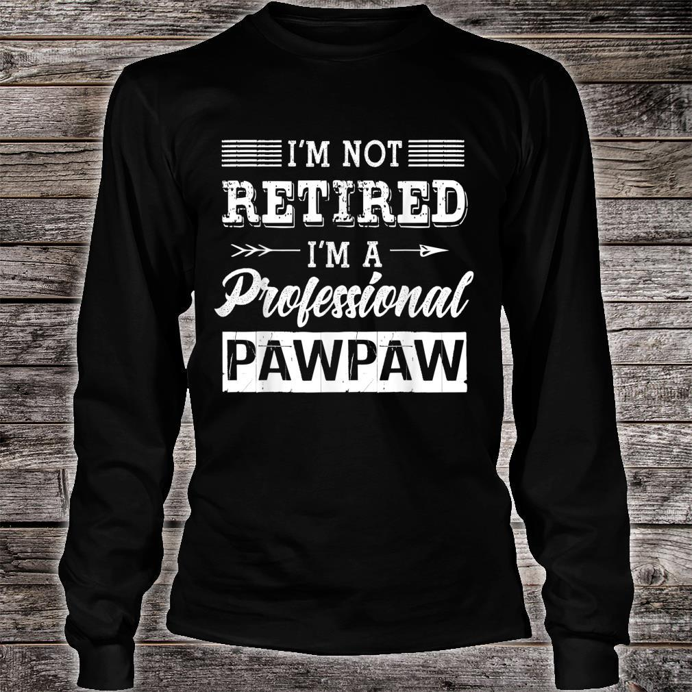I'm Not Retired I'm A Professional Pawpaw Shirt Father Day Shirt long sleeved