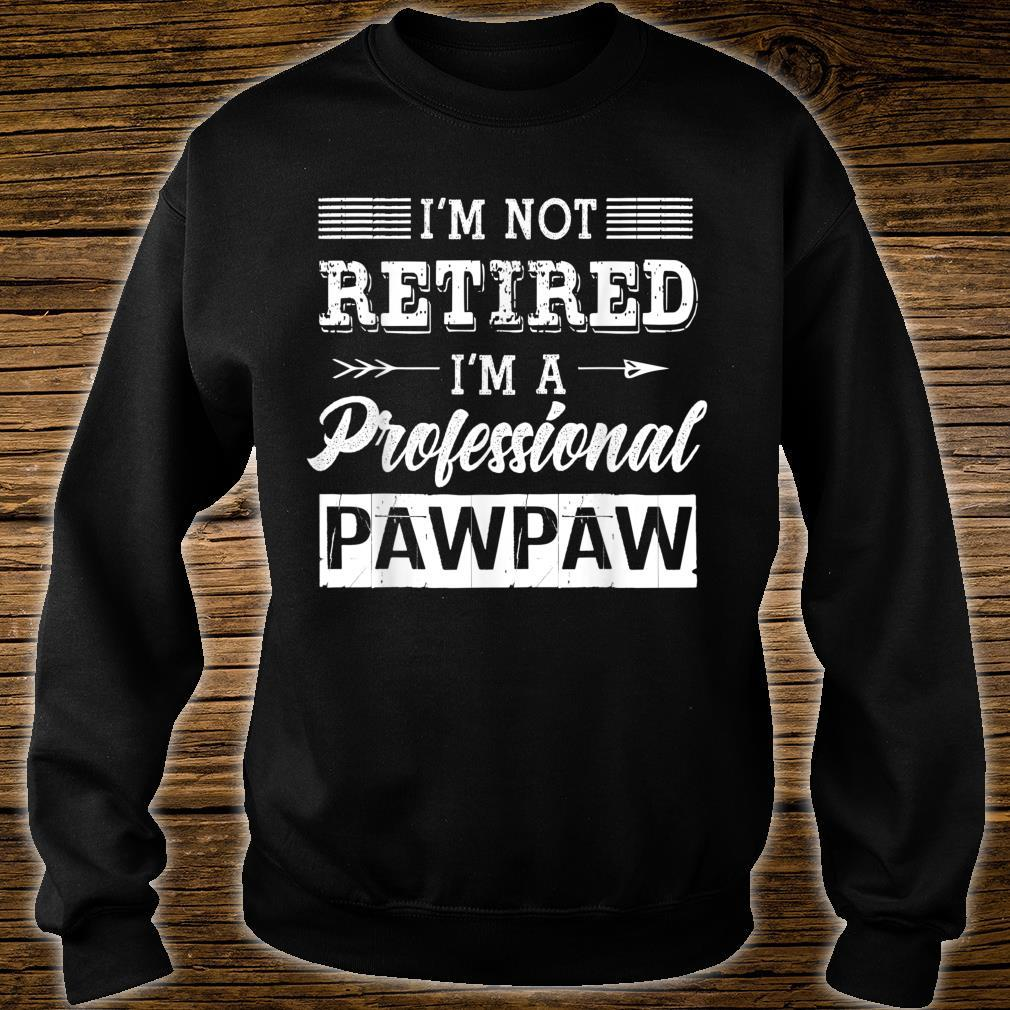 I'm Not Retired I'm A Professional Pawpaw Shirt Father Day Shirt sweater