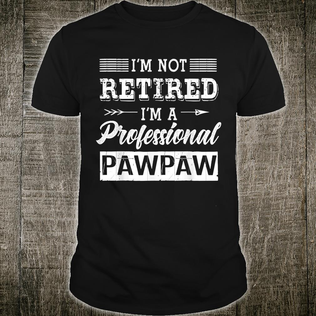 I'm Not Retired I'm A Professional Pawpaw Shirt Father Day Shirt