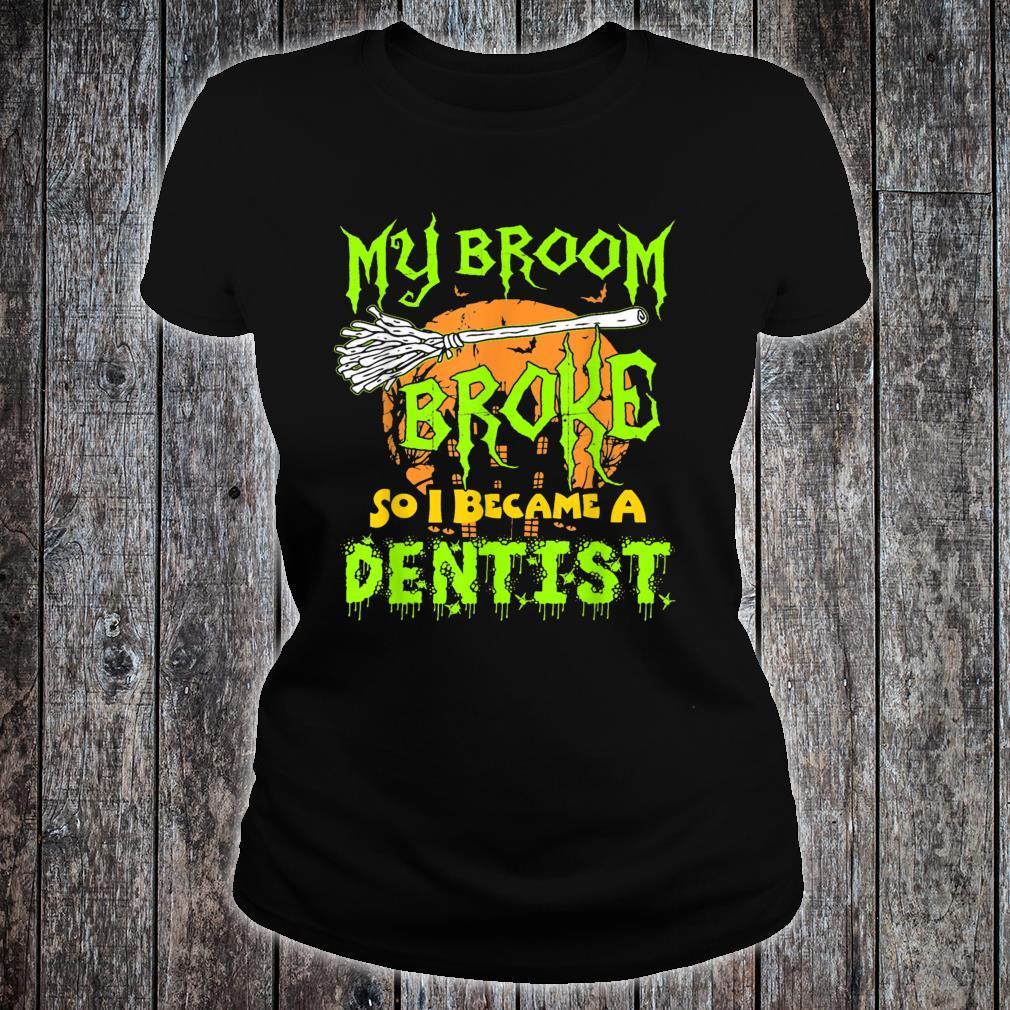 My Broom Broke So I Became A Dentist Halloween Shirt Dentist Shirt ladies tee