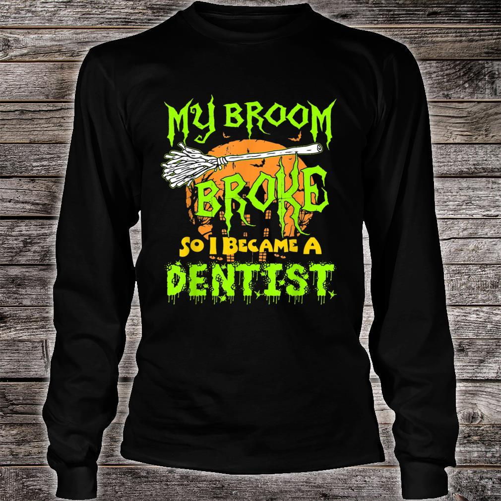 My Broom Broke So I Became A Dentist Halloween Shirt Dentist Shirt long sleeved