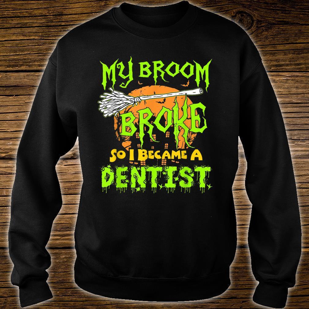 My Broom Broke So I Became A Dentist Halloween Shirt Dentist Shirt sweater