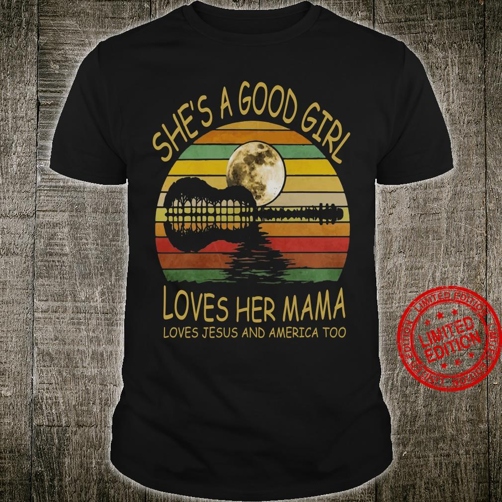She Is A Good Girl Loves Her Mama Loves Jesus And America Too shirt