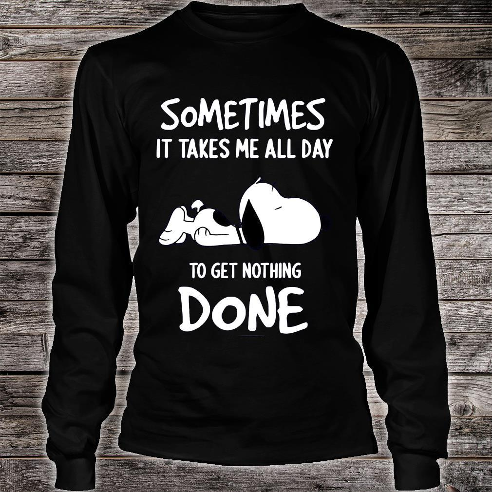 Snoopy Sometimes It Take Me All Day To Get Nothing Done Shirt long sleeved