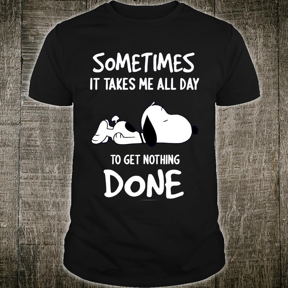 Snoopy Sometimes It Take Me All Day To Get Nothing Done Shirt